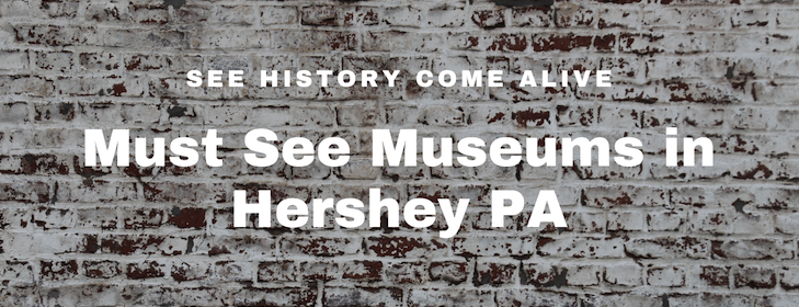 """Old brick wall with the words """"See history come alive. Must-see museums in Hershey PA"""""""